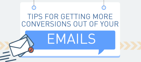 Tips for Getting More Conversions Out of Your Emails